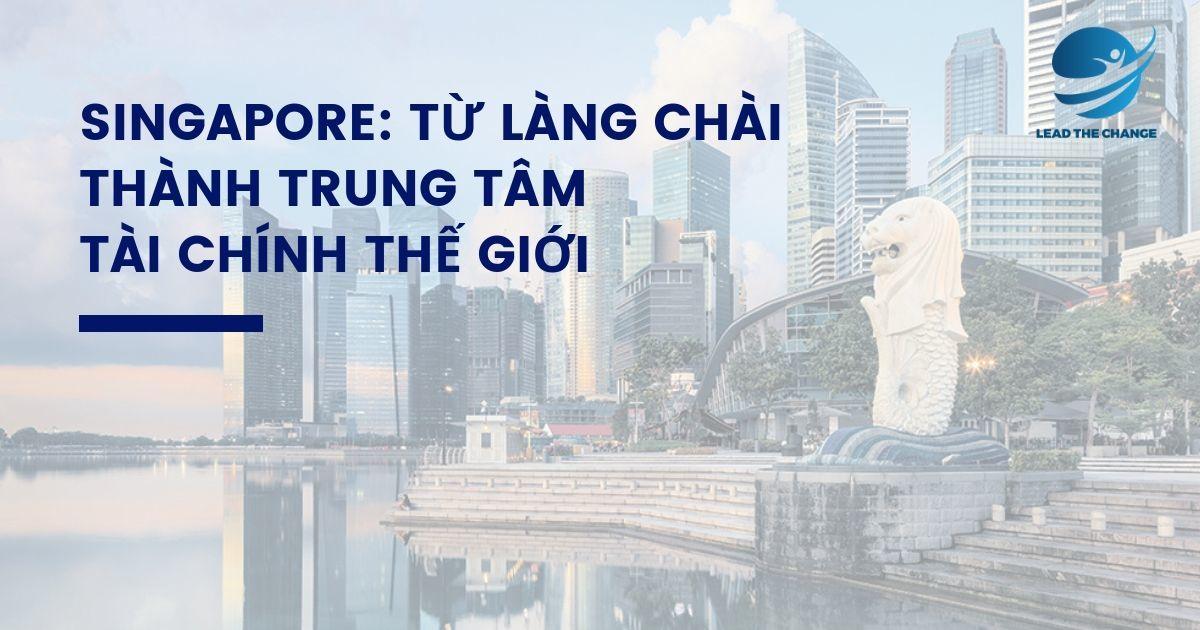 SINGAPORE_-TỪ-LÀNG-CHÀI-THÀNH-TRUNG-TÂM-TÀI-CHÍNH-THẾ-GIỚI